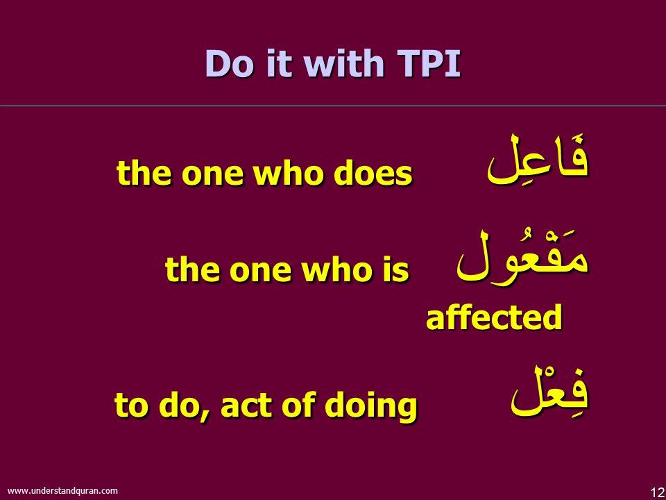 مَفْعُول the one who is affected فِعْل to do, act of doing