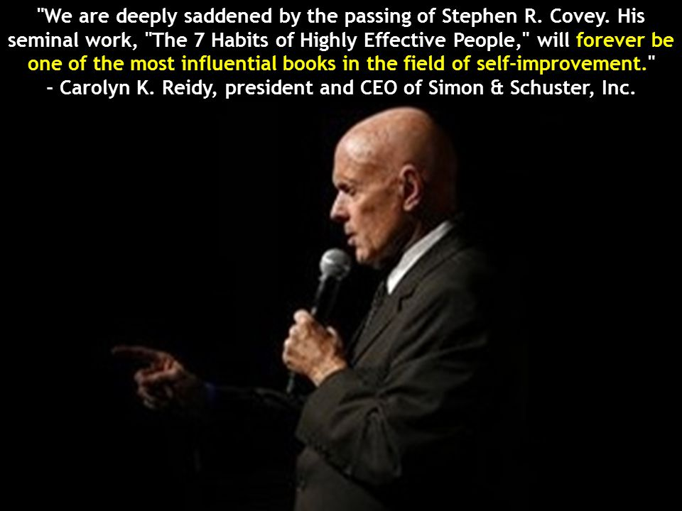 We are deeply saddened by the passing of Stephen R. Covey. His