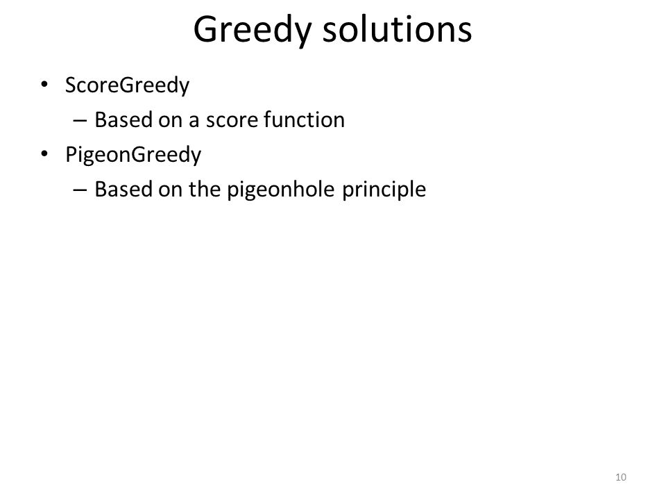 Greedy solutions ScoreGreedy Based on a score function PigeonGreedy