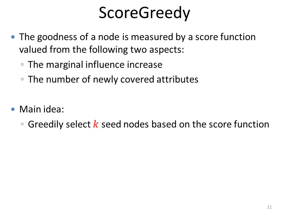 ScoreGreedy The goodness of a node is measured by a score function valued from the following two aspects: