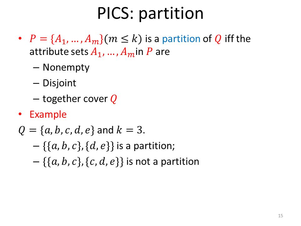 PICS: partition 𝑃={ 𝐴 1 , …, 𝐴 𝑚 }(𝑚≤𝑘) is a partition of 𝑄 iff the attribute sets 𝐴 1 , …, 𝐴 𝑚 in 𝑃 are.
