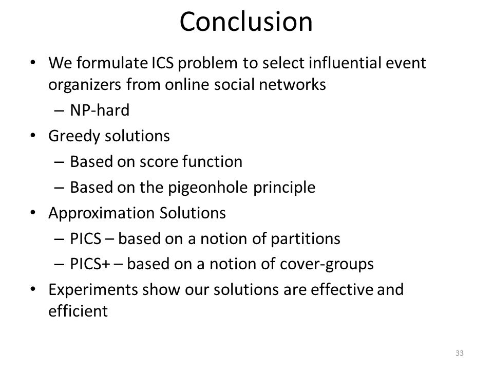 Conclusion We formulate ICS problem to select influential event organizers from online social networks.