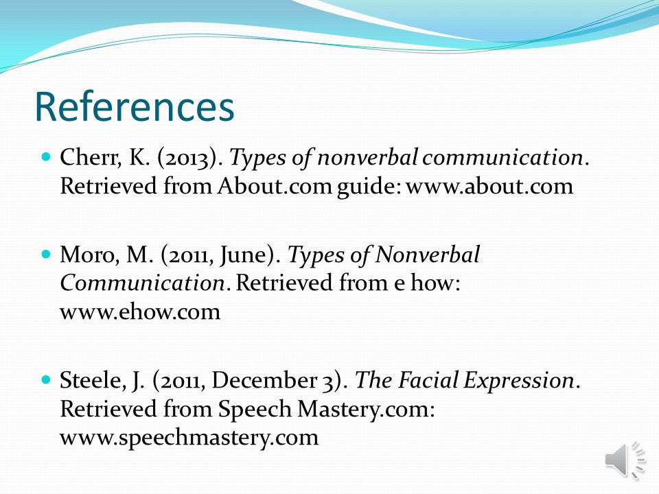 References Cherr, K. (2013). Types of nonverbal communication. Retrieved from About.com guide: www.about.com.