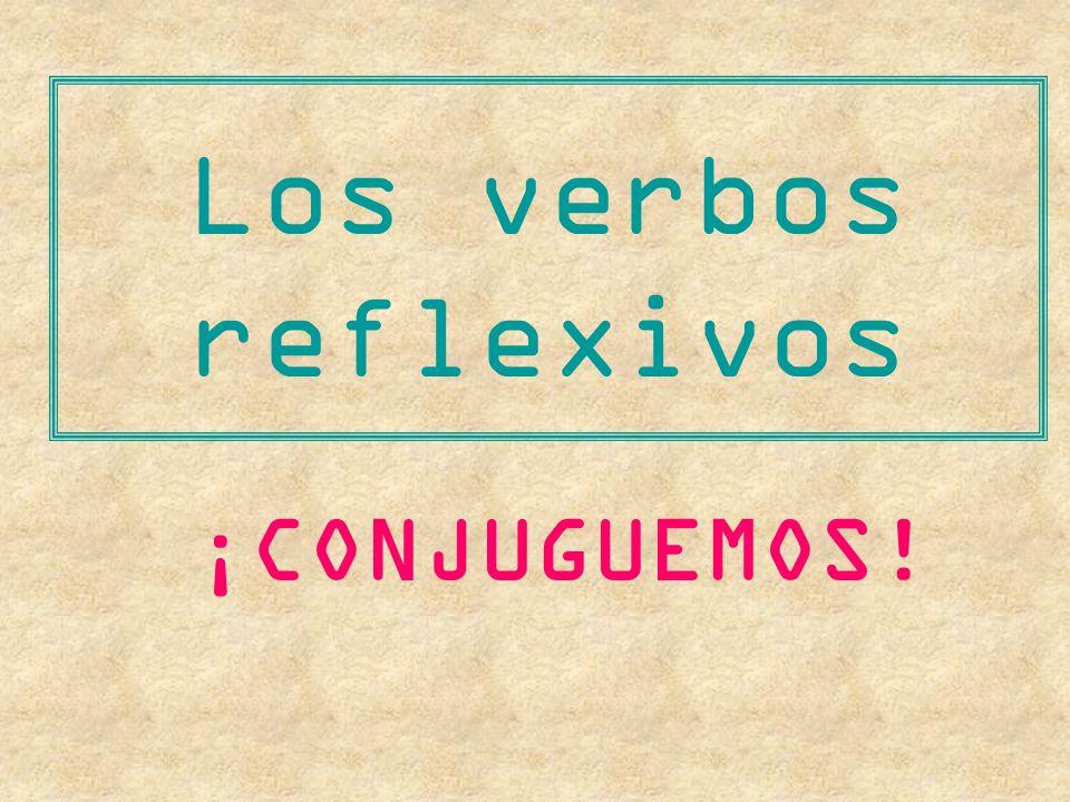 Los verbos reflexivos ¡CONJUGUEMOS!
