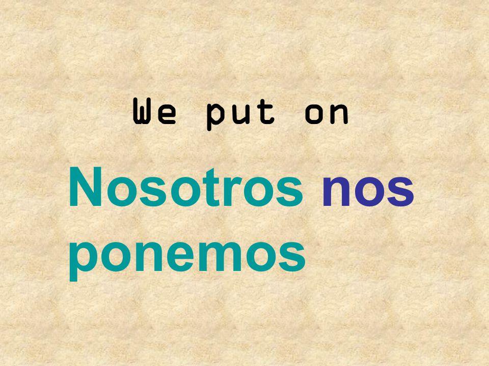 We put on Nosotros nos ponemos
