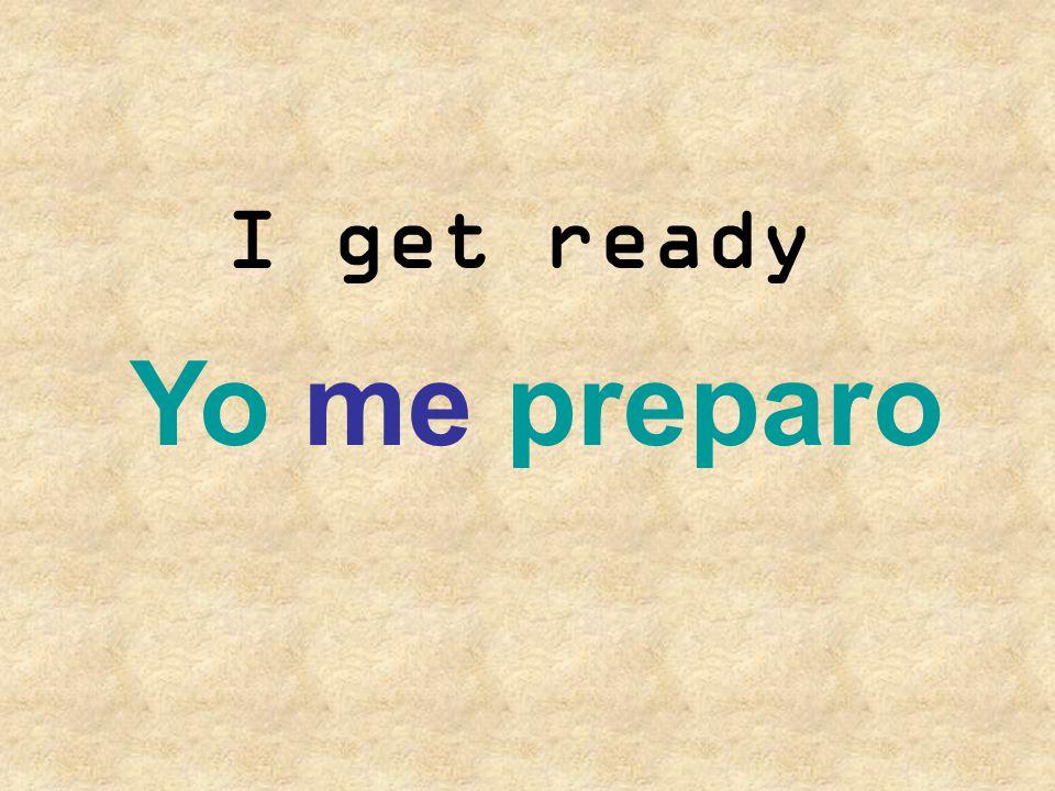 I get ready Yo me preparo