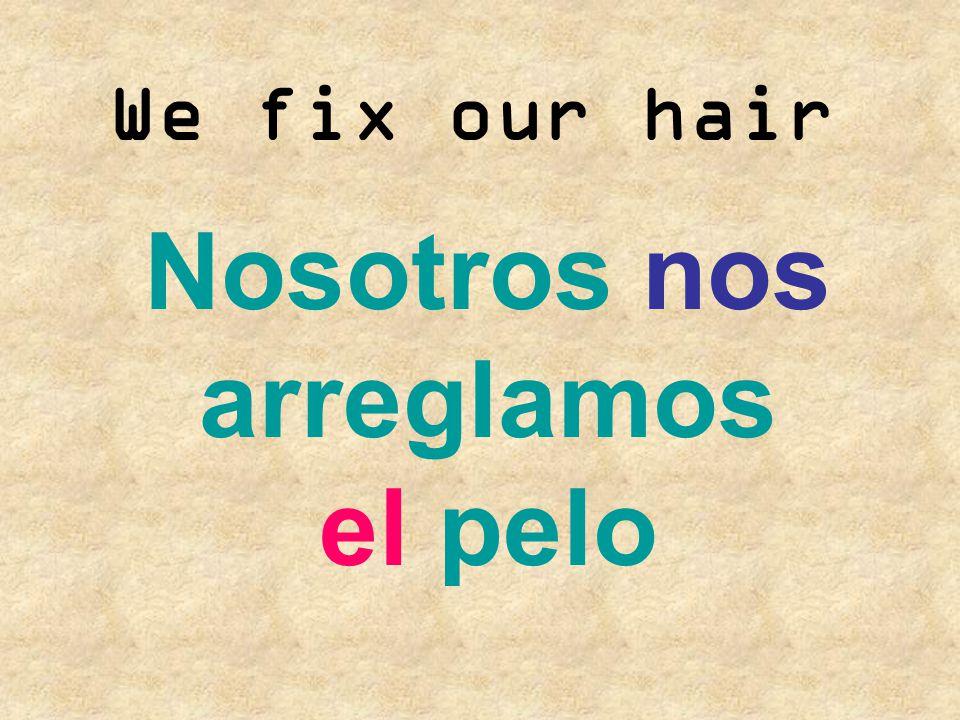 Nosotros nos arreglamos el pelo
