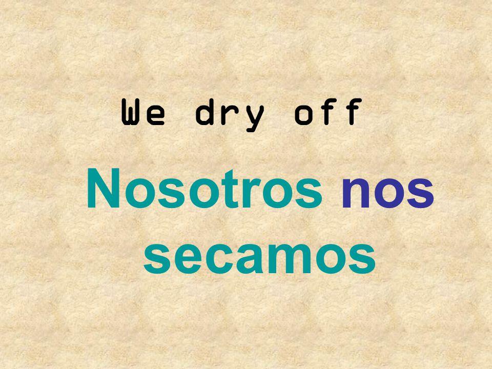 We dry off Nosotros nos secamos