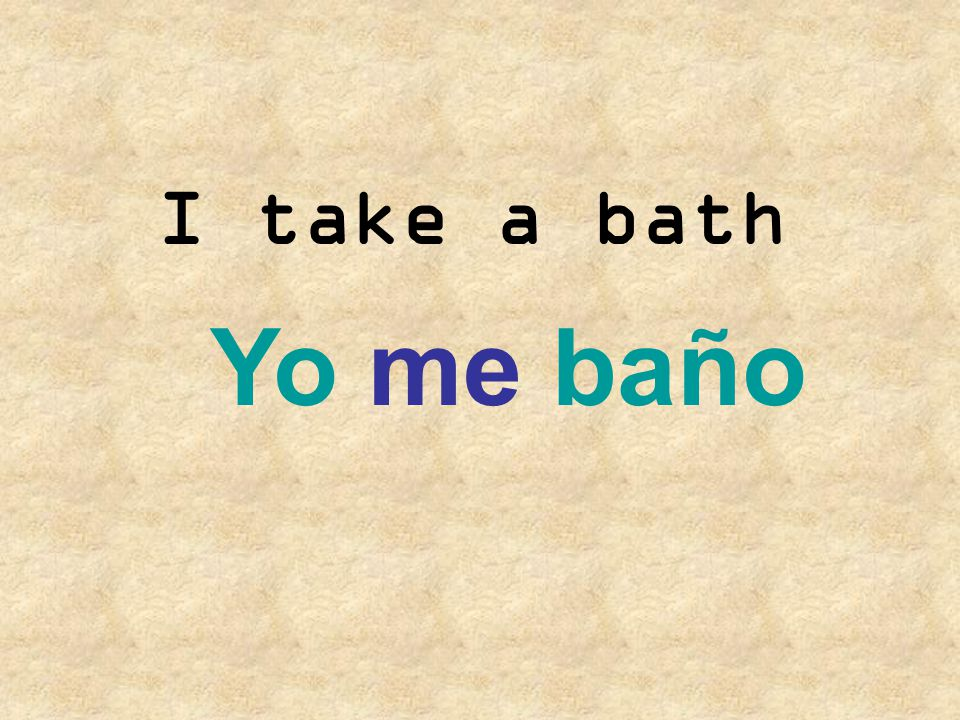 I take a bath Yo me baño