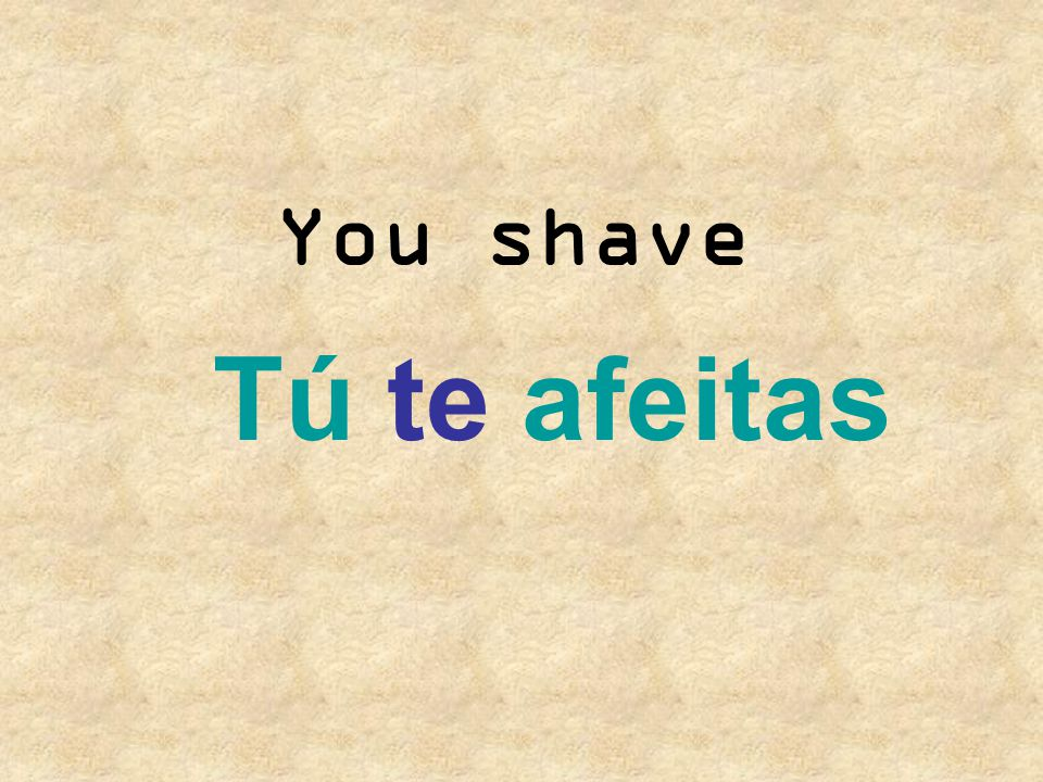 You shave Tú te afeitas