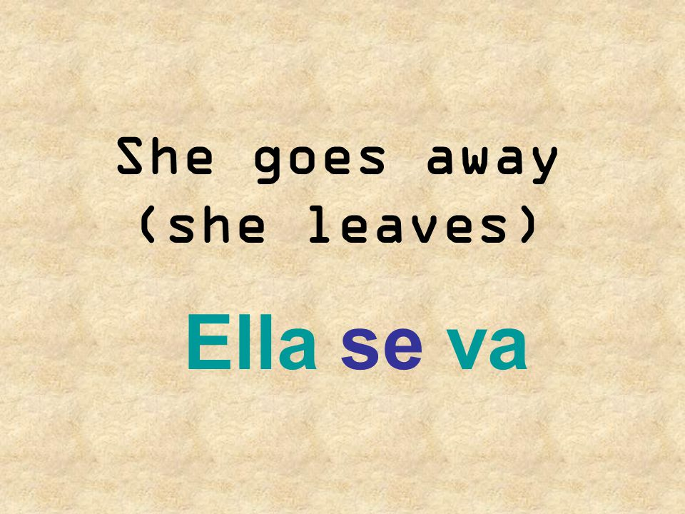 She goes away (she leaves)