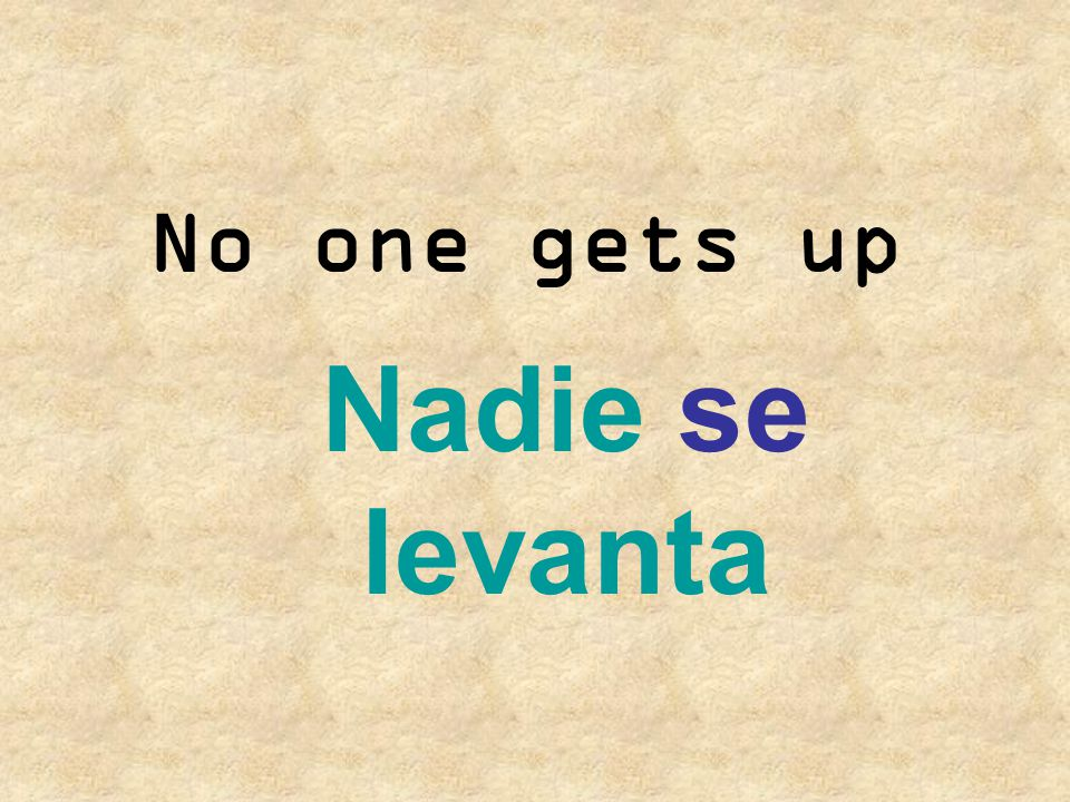 No one gets up Nadie se levanta