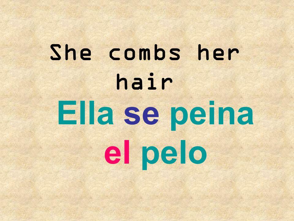 She combs her hair Ella se peina el pelo