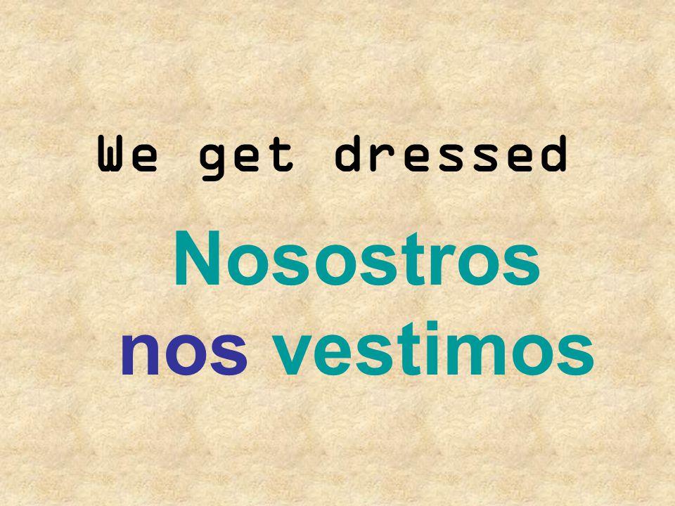 Nosostros nos vestimos