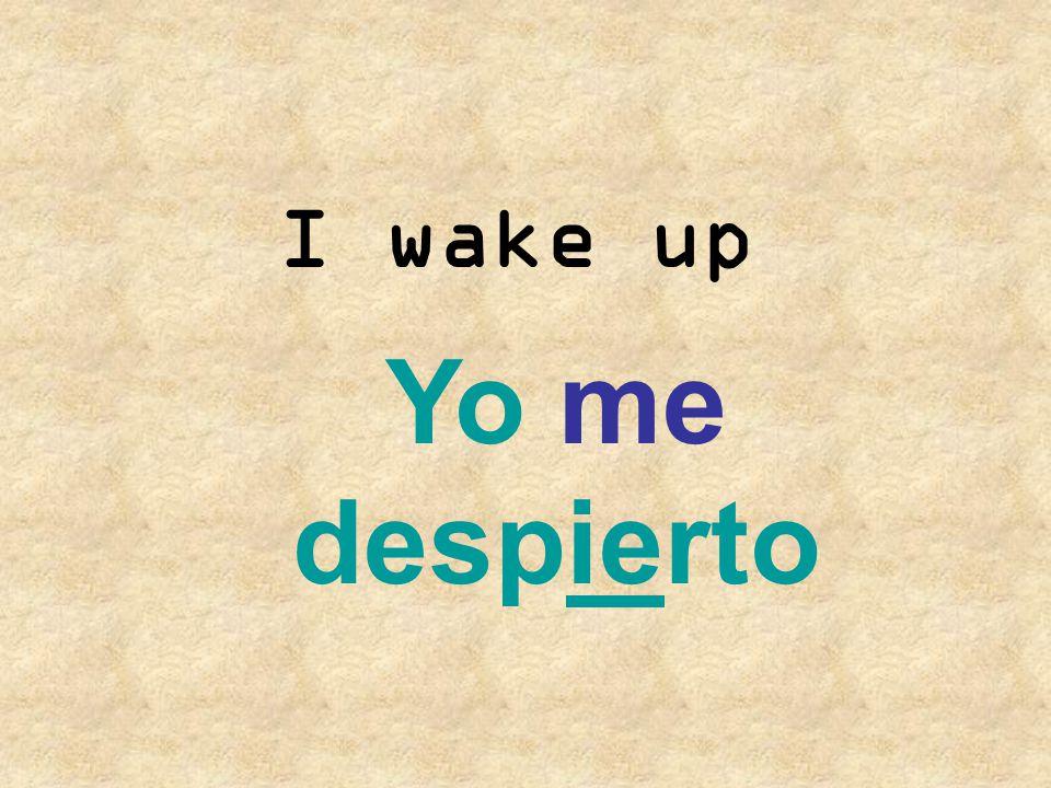 I wake up Yo me despierto