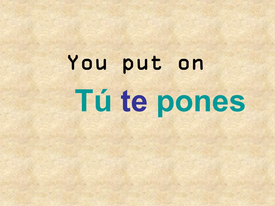 You put on Tú te pones
