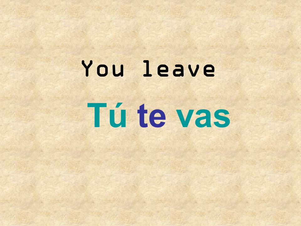 You leave Tú te vas