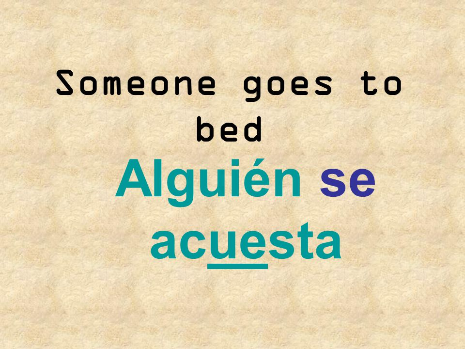 Someone goes to bed Alguién se acuesta