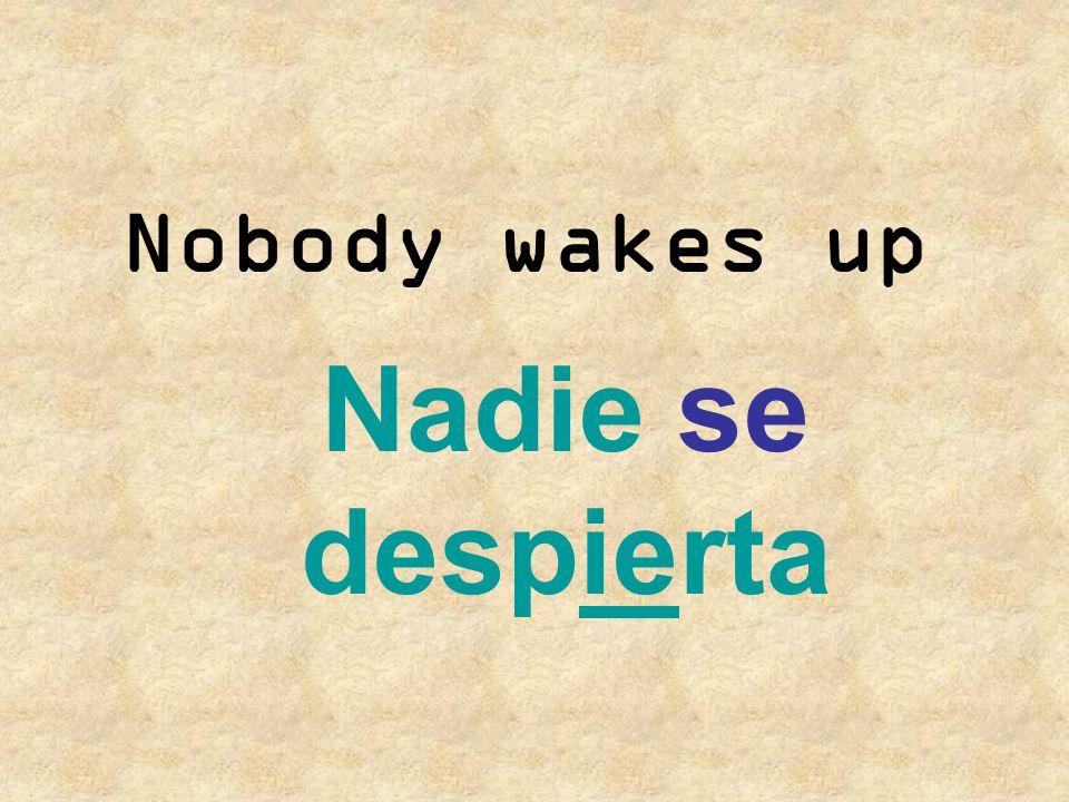Nobody wakes up Nadie se despierta