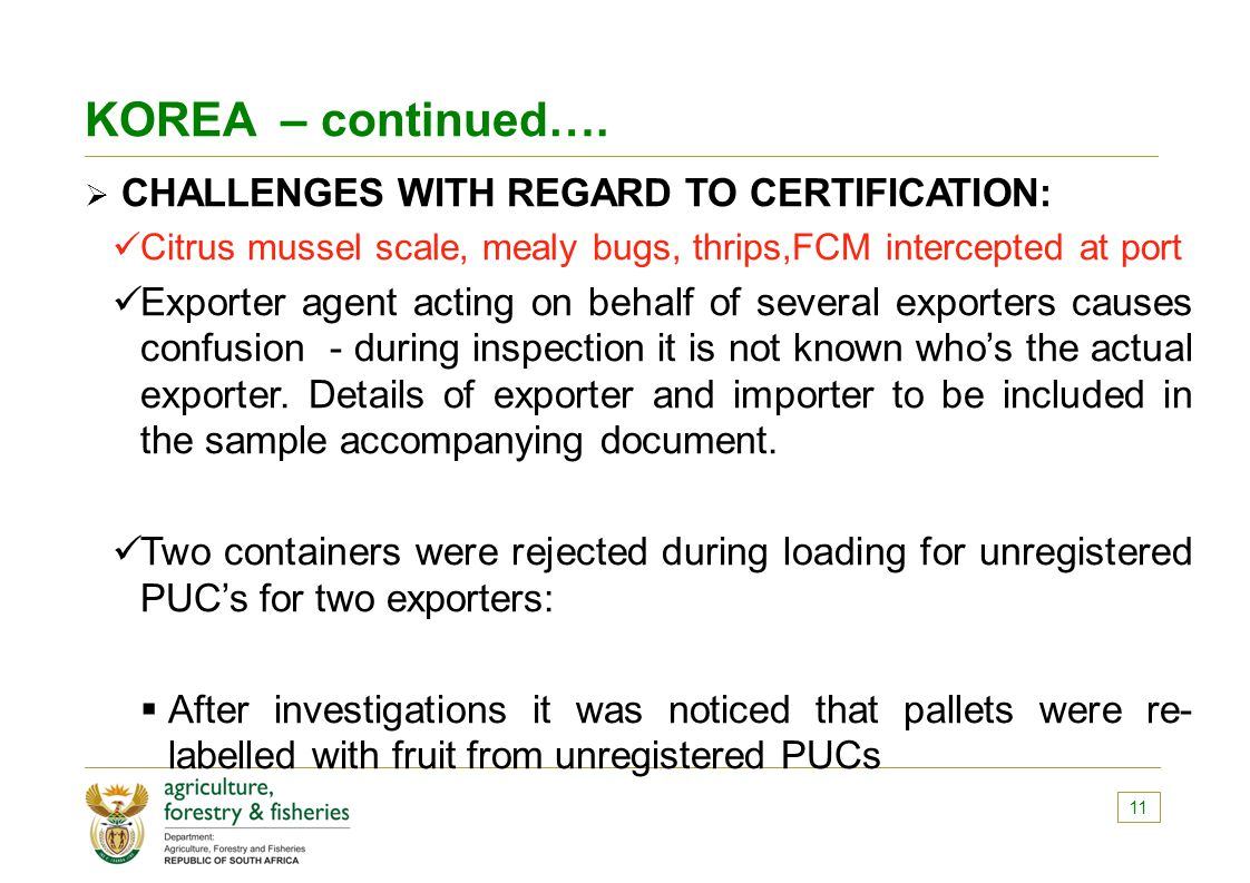 KOREA – continued…. CHALLENGES WITH REGARD TO CERTIFICATION: Citrus mussel scale, mealy bugs, thrips,FCM intercepted at port.