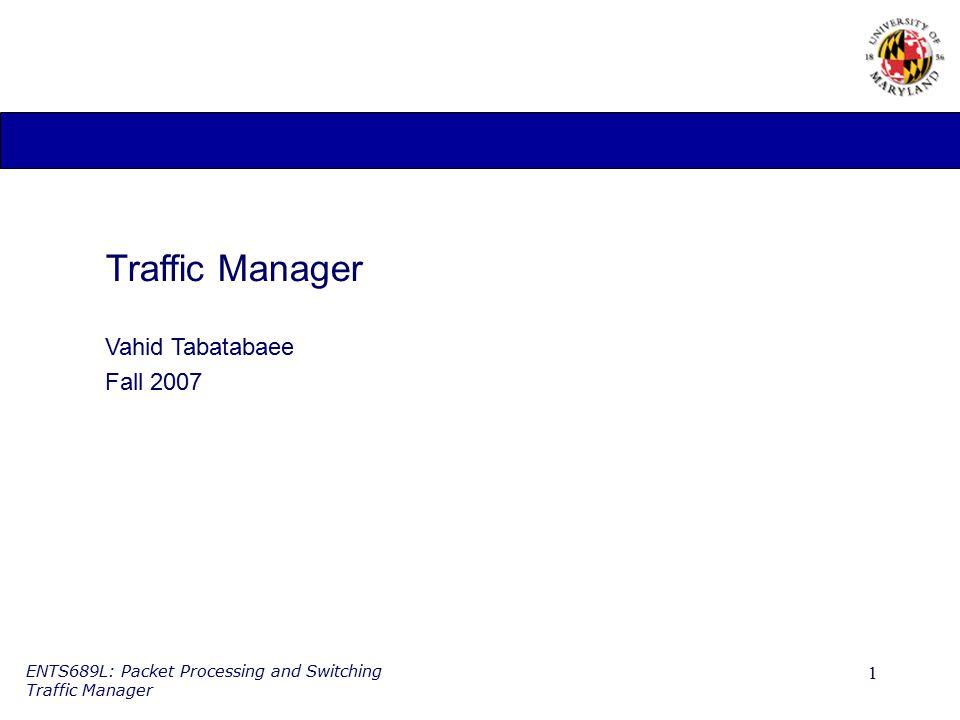 Traffic Manager Vahid Tabatabaee Fall 2007