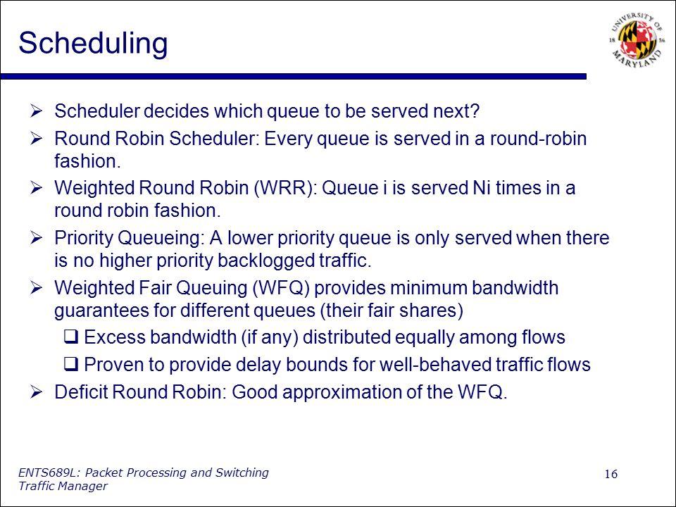 Scheduling Scheduler decides which queue to be served next