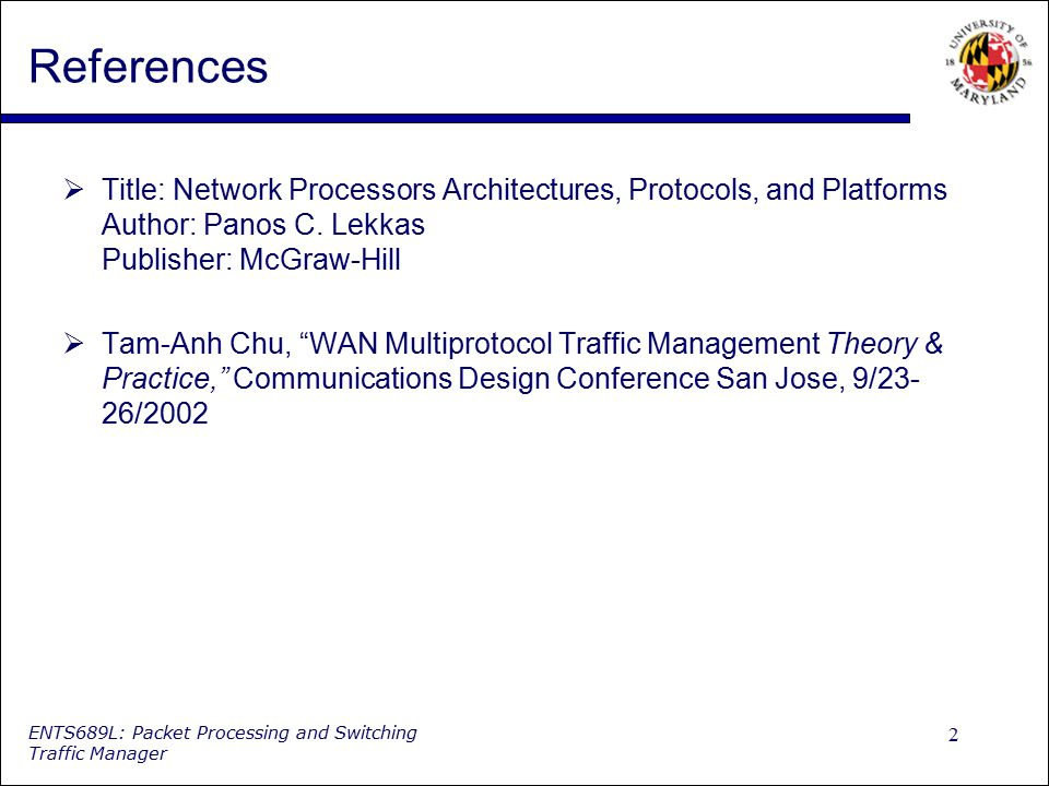 References Title: Network Processors Architectures, Protocols, and Platforms Author: Panos C. Lekkas Publisher: McGraw-Hill.