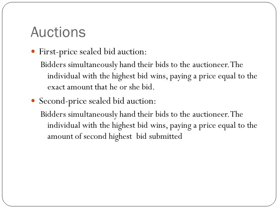 Auctions First-price sealed bid auction: