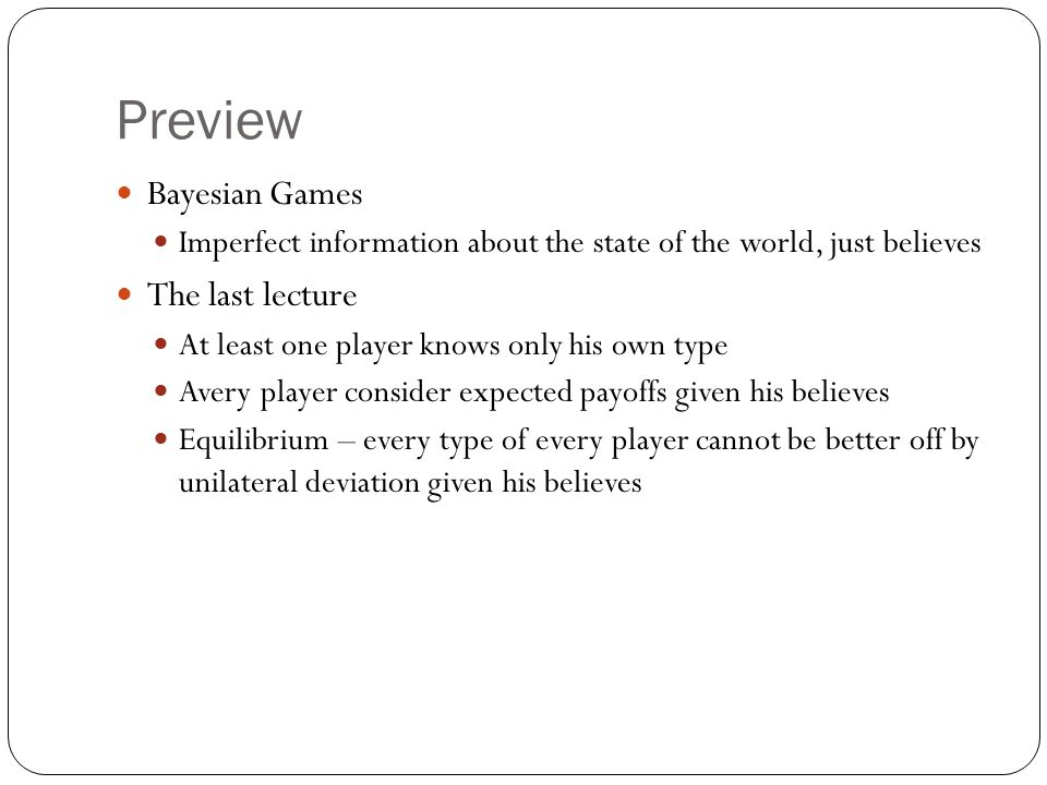 Preview Bayesian Games The last lecture