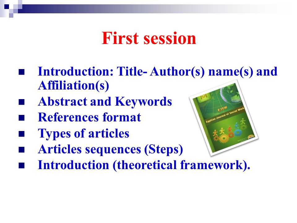 First session Introduction: Title- Author(s) name(s) and Affiliation(s) Abstract and Keywords. References format.