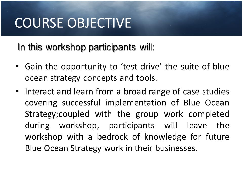 COURSE OBJECTIVE In this workshop participants will: