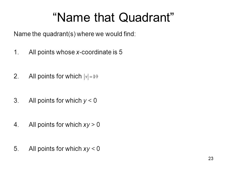 Name that Quadrant Name the quadrant(s) where we would find:
