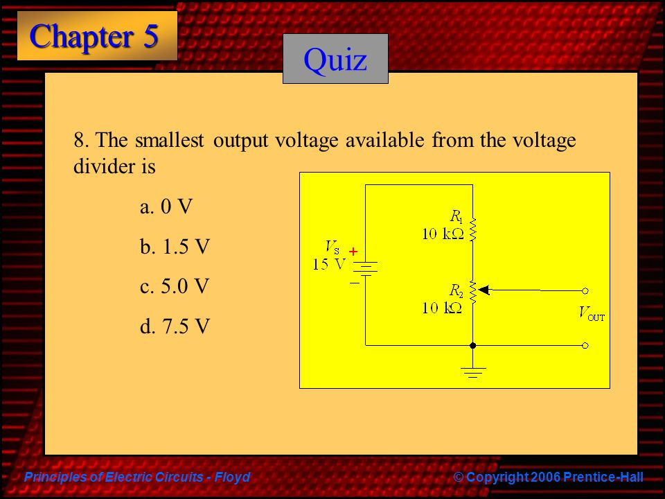 Quiz 8. The smallest output voltage available from the voltage divider is. a. 0 V. b. 1.5 V. c. 5.0 V.