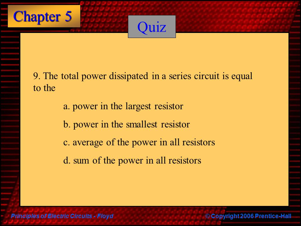 Quiz 9. The total power dissipated in a series circuit is equal to the