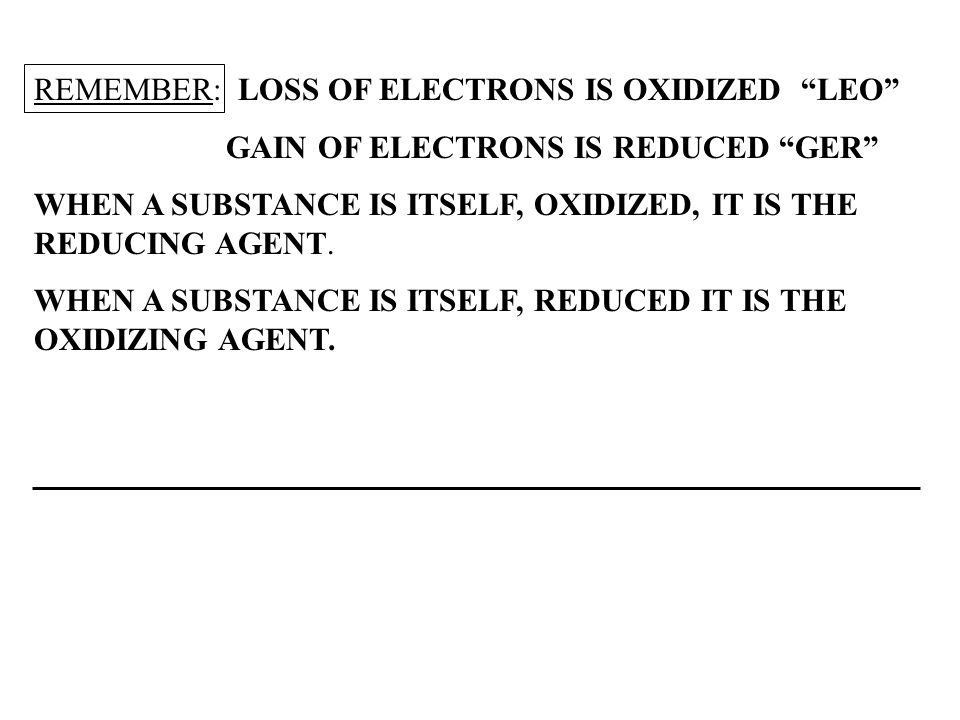 REMEMBER: LOSS OF ELECTRONS IS OXIDIZED LEO