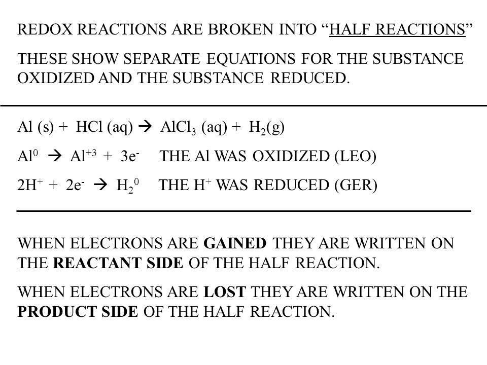 REDOX REACTIONS ARE BROKEN INTO HALF REACTIONS