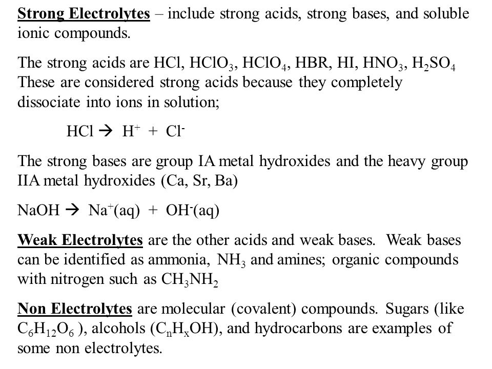 Strong Electrolytes – include strong acids, strong bases, and soluble ionic compounds.