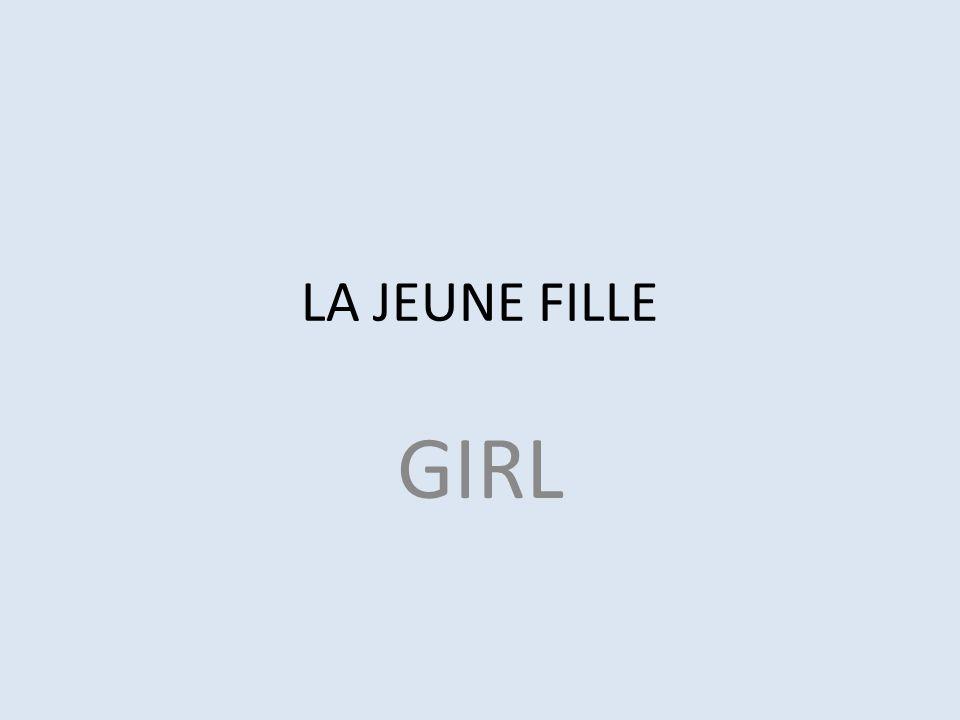 LA JEUNE FILLE GIRL