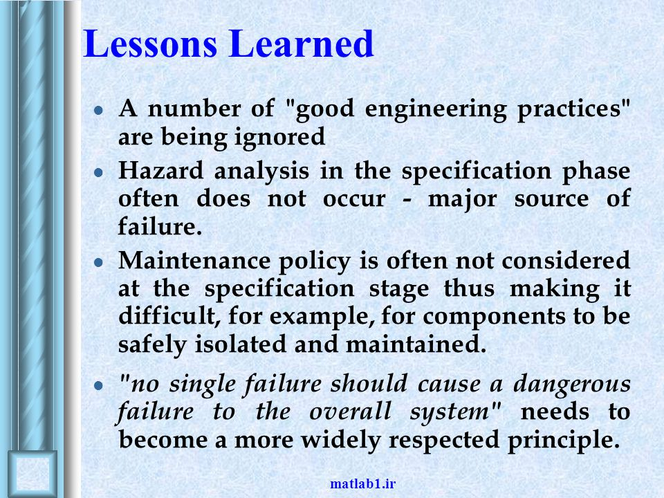 Lessons Learned A number of good engineering practices are being ignored.