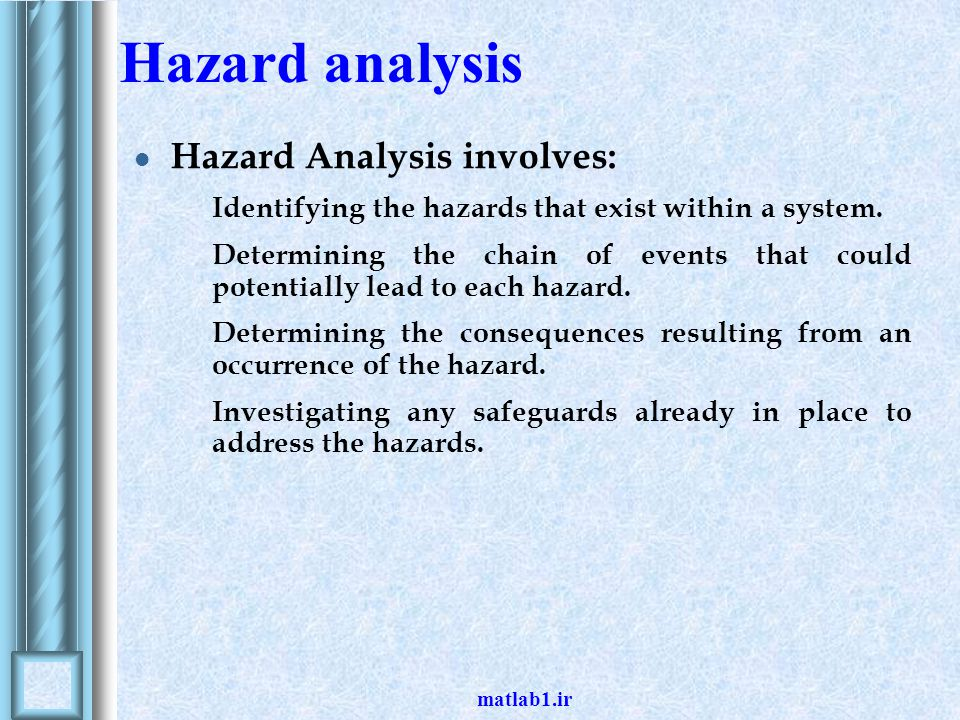 Hazard analysis Hazard Analysis involves: