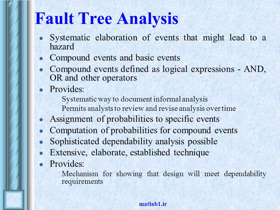 Fault Tree Analysis Systematic elaboration of events that might lead to a hazard. Compound events and basic events.