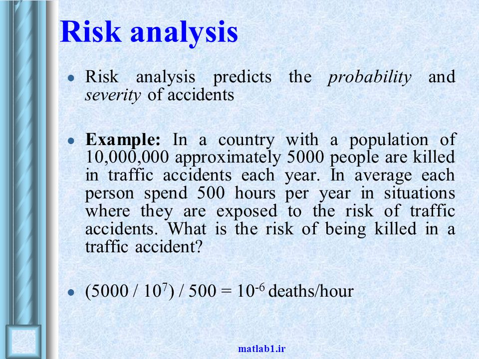 Risk analysis Risk analysis predicts the probability and severity of accidents.