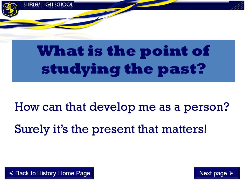 What is the point of studying the past