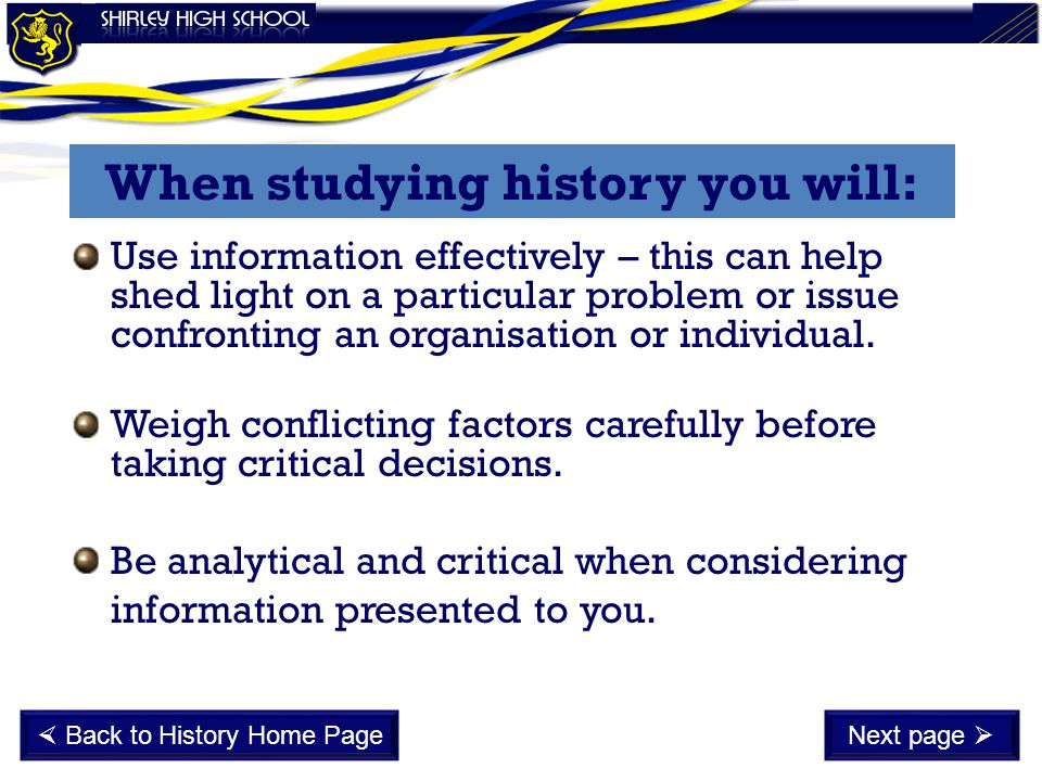 When studying history you will: