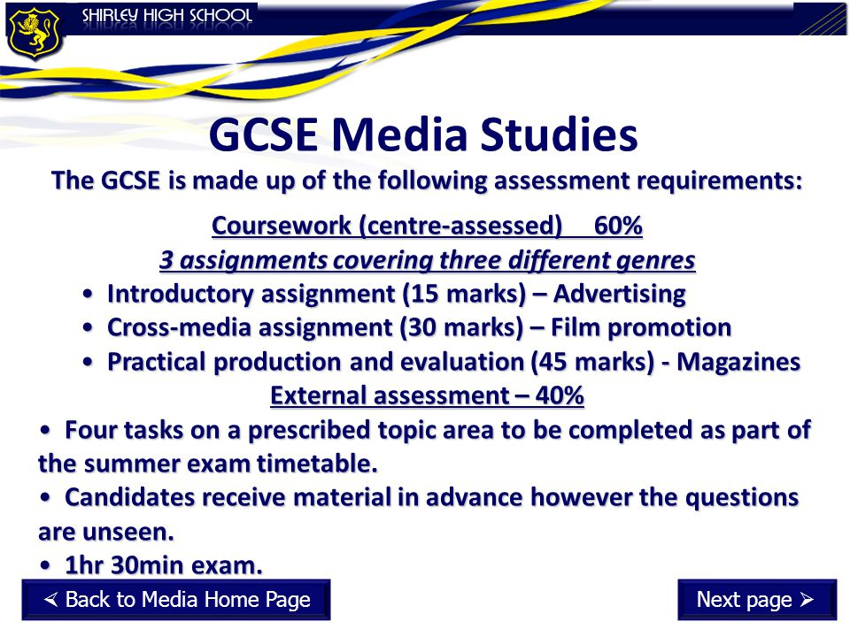 GCSE Media Studies The GCSE is made up of the following assessment requirements: Coursework (centre-assessed) 60%