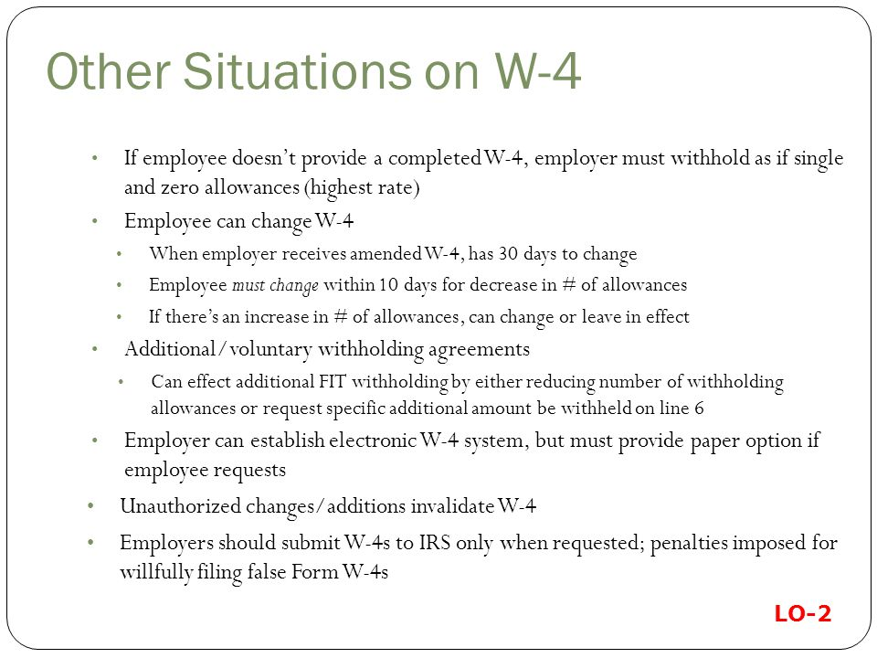 Other Situations on W-4 If employee doesn't provide a completed W-4, employer must withhold as if single and zero allowances (highest rate)