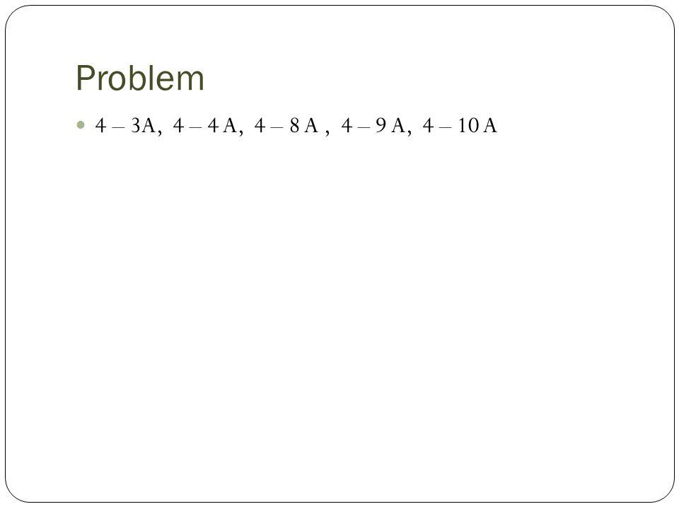 Problem 4 – 3A, 4 – 4 A, 4 – 8 A , 4 – 9 A, 4 – 10 A