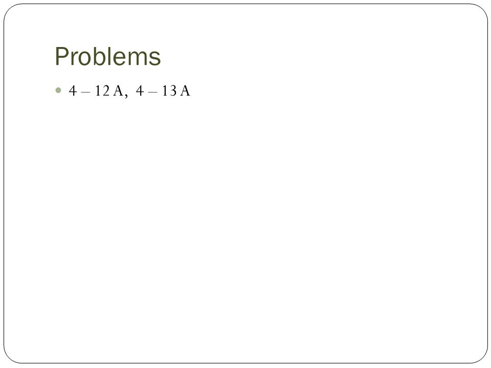 Problems 4 – 12 A, 4 – 13 A