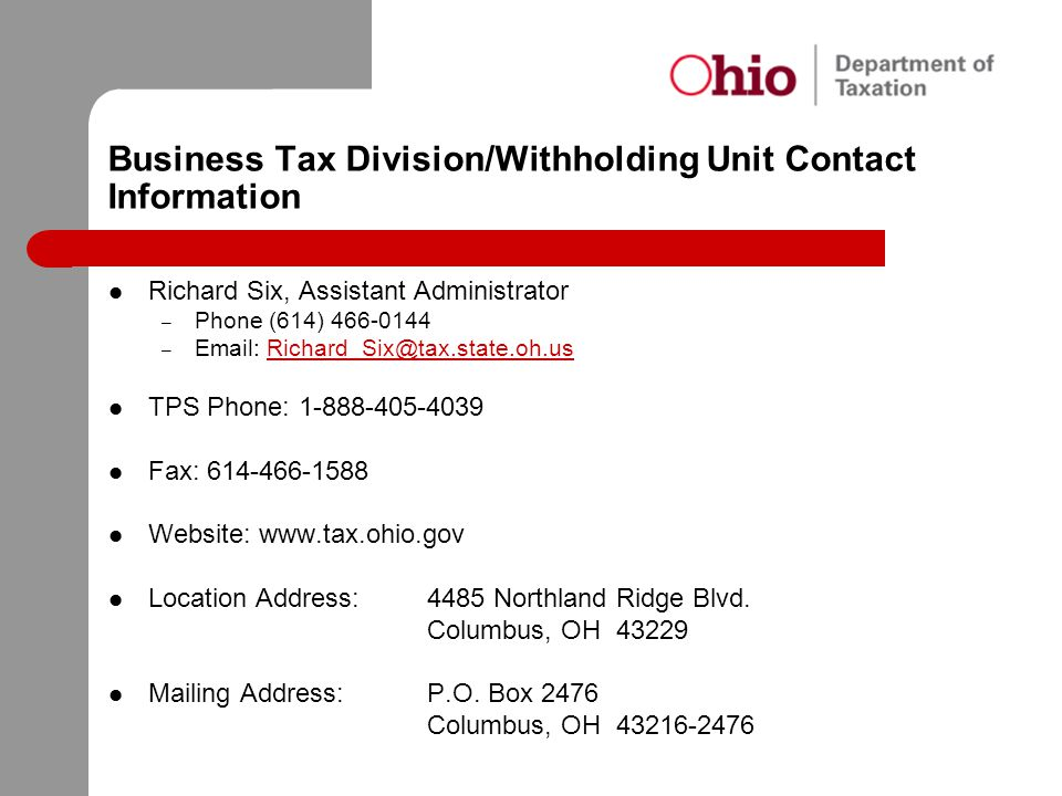 Business Tax Division/Withholding Unit Contact Information Richard Six, Assistant Administrator. Phone (614) 466-0144.