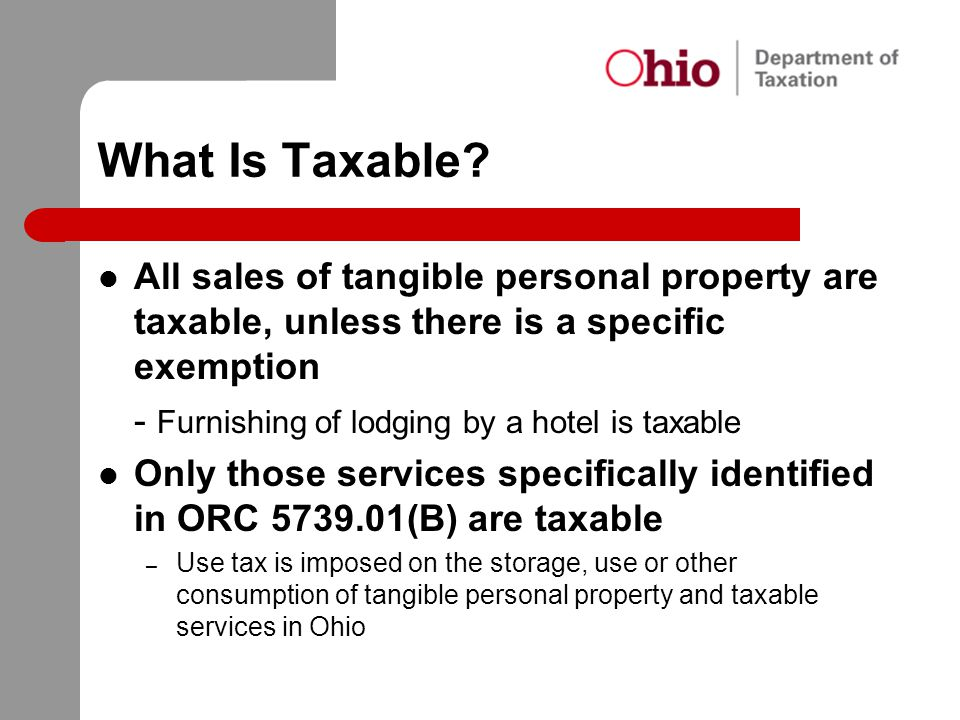 What Is Taxable All sales of tangible personal property are taxable, unless there is a specific exemption.